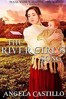 The River Girl's Song: Texas Women of Spirit, Book 1 by [Angela Castillo]