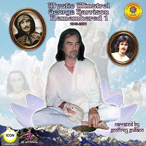 Mystic Minstrel, George Harrison - Remembered 1                   By:                                                                                                                                 Geoffrey Giuliano                               Narrated by:                                                                                                                                 Geoffrey Giuliano                      Length: 42 mins     1 rating     Overall 5.0