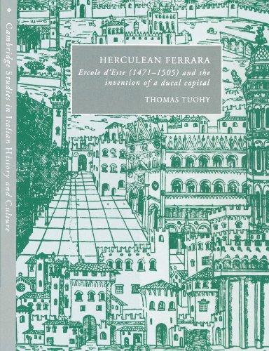 Herculean Ferrara: Ercole d'Este (1471-1505) and the Invention of a Ducal Capital