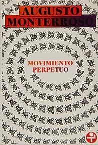 Movimiento perpetuo par  Augusto Monterroso
