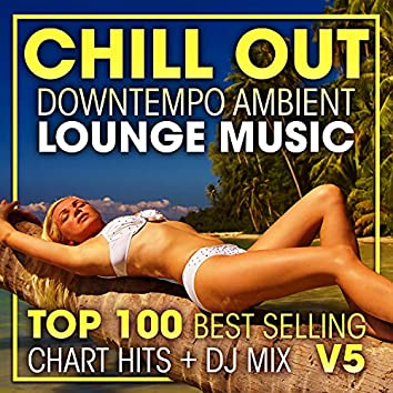 Chill Out Downtempo Ambient Lounge Music Top 100 Best Selling Chart Hits + DJ Mix V5