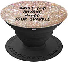 Don't let anyone dull your sparkle popsocket - PopSockets Grip and Stand for Phones and Tablets