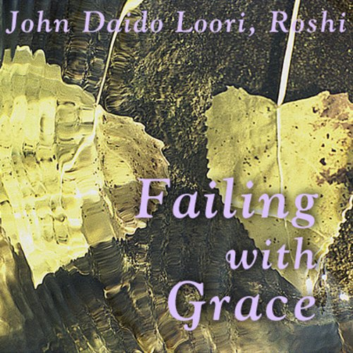 Failing with Grace     Kaoshan's Falling and Rising              By:                                                                                                                                 John Daido Loori Roshi                               Narrated by:                                                                                                                                 John Daido Loori Roshi                      Length: 44 mins     10 ratings     Overall 4.5