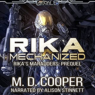 Rika Mechanized: A Rika Prequel     Aeon 14: Rika's Marauders Series, Prequel              By:                                                                                                                                 M. D. Cooper                               Narrated by:                                                                                                                                 Alison Stinnett                      Length: 1 hr and 54 mins     1 rating     Overall 4.0