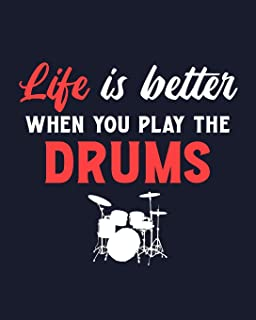 Life Is Better When You Play the Drums: Drum Gift for People Who Love Playing the Drums - Funny Saying on Cover for Drumme...