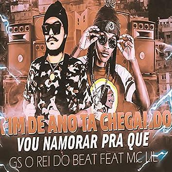 Fim de Ano Tá Chegando Vou Namorar pra Que (feat. MC Lil) (Brega Funk)