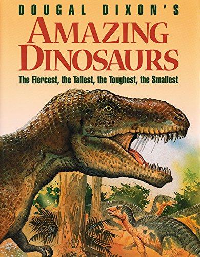 Dougal Dixon's Amazing Dinosaurs: The Fiercest, the Tallest, the Toughest, the Smallest