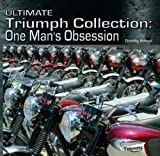 Ultimate Triumph Collection: One Man's Obsession (Illustrated History)