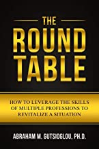 The Round Table: How to Leverage the Skills of Multiple Professions to Revitalize a Situation