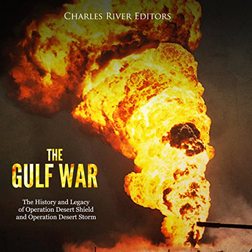 The Gulf War: The History and Legacy of Operation Desert Shield and Operation Desert Storm audiobook cover art
