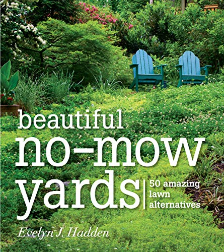Compare Textbook Prices for Beautiful No-Mow Yards: 50 Amazing Lawn Alternatives 40177th Edition ISBN 9781604692389 by Evelyn J. Hadden