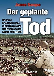 Der geplante Tod: Deutsche Kriegsgefangene in amerikanischen