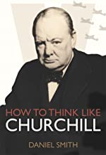 How to Think Like Churchill (How to Think Like ... Book 4) (English Edition)