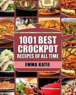 Crock Pot: 1001 Best Crock Pot Recipes of All Time (Crockpot, Crockpot Recipes, Crock Pot Cookbook, Crock Pot Recipes, Crock Pot, Slow Cooker, Slow Cooker Recipes, Slow Cooker Cookbook, Cookbooks)