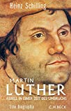 Martin Luther: Rebell in einer Zeit des Umbruchs - Heinz Schilling