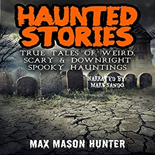 Haunted Stories: True Tales of Weird, Scary, & Downright Spooky Hauntings...     Bizarre Horror Stories, Book 1              By:                                                                                                                                 Max Mason Hunter                               Narrated by:                                                                                                                                 Mark Sando                      Length: 6 hrs and 41 mins     3 ratings     Overall 3.7