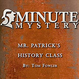 5 Minute Mystery - Mr. Patrick's History Class                   By:                                                                                                                                 Tom Fowler                               Narrated by:                                                                                                                                 Dick Hill                      Length: 18 mins     2 ratings     Overall 3.5