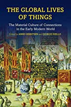 The Global Lives of Things: The Material Culture of Connections in the Early Modern World