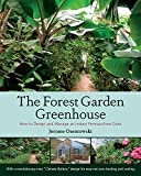 The Forest Garden Greenhouse: How to Design and Manage an Indoor...