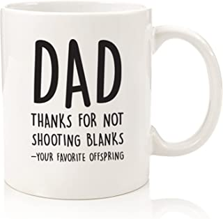 Best Dad Gifts - Funny Mug - Thanks For Not Shooting Blanks - Unique Gag Fathers Day Gift Idea For Him From Daughter, Son - Cool Birthday Present For a Father, Men, Guys - Fun Novelty Coffee Cup -11oz