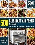 CUISINART AIR FRYER Cookbook: 500 Crispy, Easy, Healthy, Fast &...