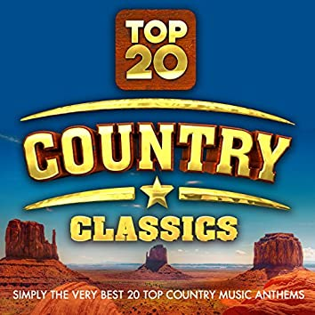 Top 20 Country Classics - Simply the Very Best 20 Top Country Music Anthems
