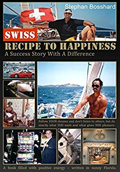 Swiss Recipe To Happiness by [Stephan Bosshard]