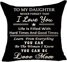 To My Daughter Never Forget I Love You Life Hard Good Time Learn Everything Be The Woman You Can Be Love Mom Blessing Throw Pillow Cover Cushion Case Cotton Linen Material Decorative 18X18 inches