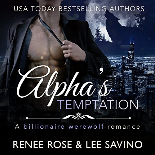 Alpha's Temptation: A Billionaire Werewolf Romance     Bad Boy Alphas, Book 1              By:                                                                                                                                 Renee Rose,                                                                                        Lee Savino                               Narrated by:                                                                                                                                 Benjamin Sands                      Length: 6 hrs and 4 mins     783 ratings     Overall 4.4