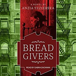 Bread Givers     A Novel, 3rd Edition              By:                                                                                                                                 Anzia Yezierska                               Narrated by:                                                                                                                                 Gabra Zackman                      Length: 7 hrs and 6 mins     62 ratings     Overall 4.4