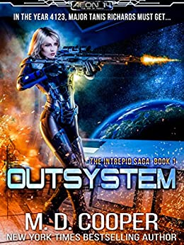 Outsystem: A Military Science Fiction Space Opera Epic (Aeon 14: The Intrepid Saga Book 1) by [M. D. Cooper]
