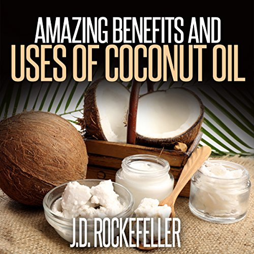 Amazing Benefits and Uses of Coconut Oil audiobook cover art