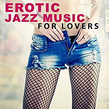 Erotic Jazz Music for Lovers – Calming Sounds of Jazz, Sensual Relaxation, First Kiss, Beautiful Music