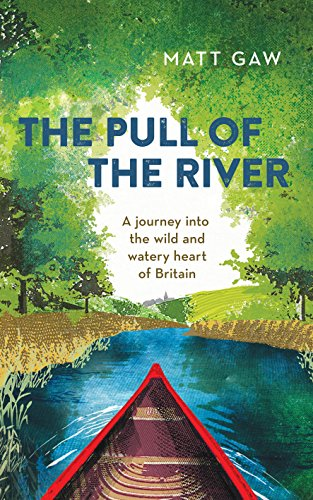 The Pull of the River: A Journey into the Wild and Watery Heart of Britain (English Edition)