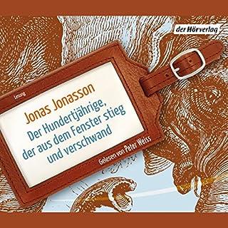 Der Hundertjährige, der aus dem Fenster stieg und verschwand                   Autor:                                                                                                                                 Jonas Jonasson                               Sprecher:                                                                                                                                 Peter Weis                      Spieldauer: 13 Std. und 25 Min.     5.188 Bewertungen     Gesamt 4,4