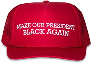 Anti-Trump - Make Our President Black Again: Funny Red Trucker Hat