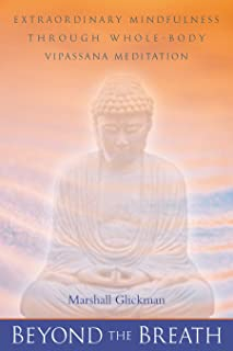 Beyond the Breath: Extrordinary Mindfulness Through Whole Body Vipassana Meditation