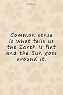 Lined Notebook Journal Cute Dog Cover Common sense is what tells us the Earth is flat and the Sun goes around it: Personal...