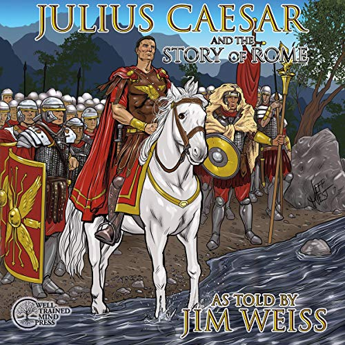 Julius Caesar & the Story of Rome Audiobook By Jim Weiss cover art