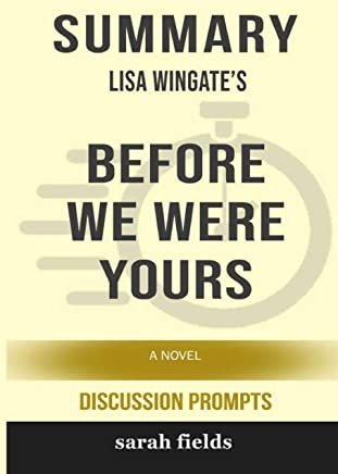 Summary: Lisa Wingate's Before We Were Yours: A Novel (Discussion Prompts)