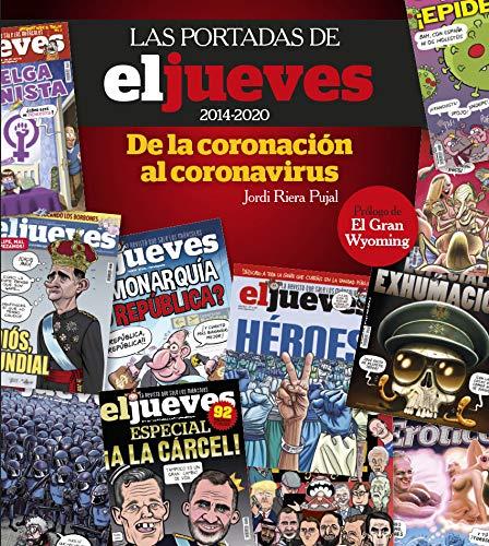Las portadas de El Jueves (2014-2020). De la coronación al
