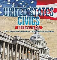 United States Civics - Bill Of Rights for Kids - 1787 - 2016 incl Amendments - 4th Grade Social Studies