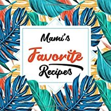 Mami's Favorite Recipes: Blank Cookbook - Make Her Smile With This Cute Personalized Empty Recipe Book With 120 Recipe Pages - Mami Gift for Birthday, ... Christmas, or Other Holidays  - Floral Cover