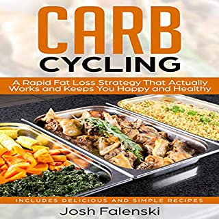 Carb Cycling: A Rapid Fat Loss Strategy That Actually Works and Keeps You Happy and Healthy - Includes Delicious and Simple Recipes audiobook cover art