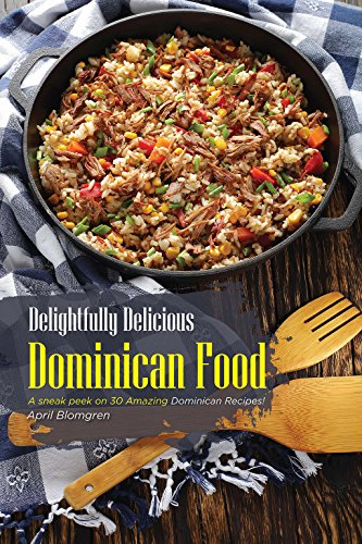 Delightfully Delicious Dominican Food: A sneak peek on 30 Amazing Dominican Recipes! (English Edition)