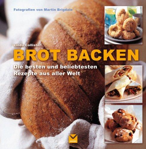 Brot backen: Die besten und beliebtesten Rezepte aus aller Welt
