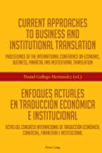Current Approaches to Business and Institutional Translation - Enfoques actuales en traducción económica e institucional: ...