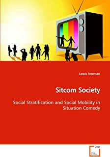 Sitcom Society Social Stratification and Social Mobility in Situation Comedy