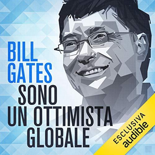 Sono un ottimista globale     Conversazione con Massimo Franco              De :                                                                                                                                 Bill Gates,                                                                                        Massimo Franco                               Lu par :                                                                                                                                 Walter Rivetti,                                                                                        Oliviero Cappellini                      Durée : 1 h et 22 min     Pas de notations     Global 0,0