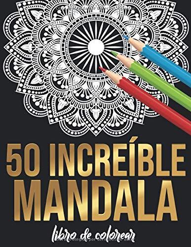 50 increíbles mandalas Libro de colorear: Libro de colorear de 50 mandalas para adultos colorante creativo cómodo y artístico de alta calidad (libro de colorear de mandala para adultos)